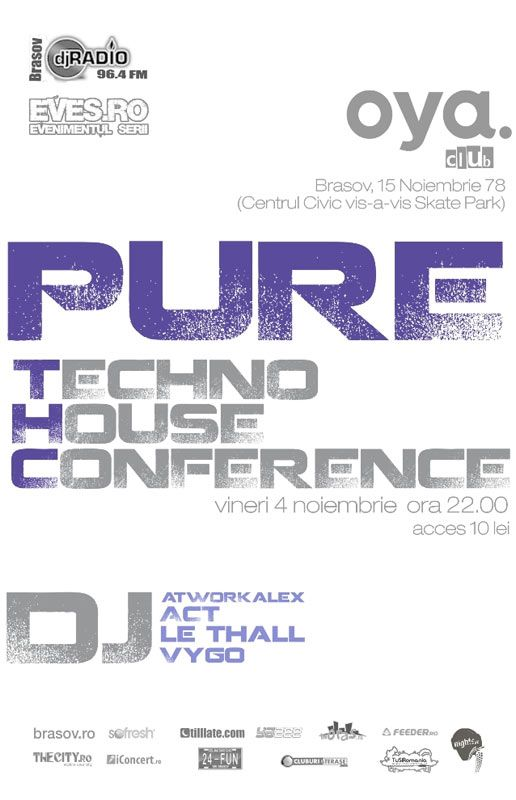 Brasov PURE T.H.C. (Techno House Conference) in Oya club