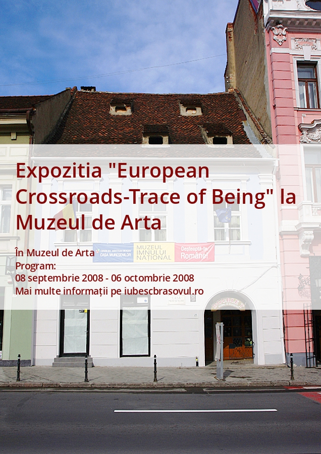 "Expozitia ""European Crossroads-Trace of Being"" la Muzeul de Arta"