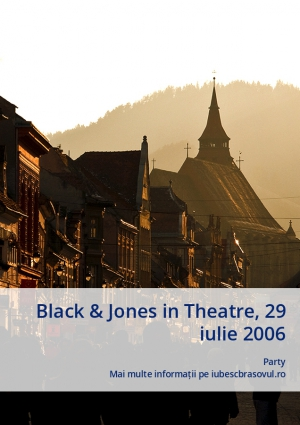Black & Jones in Theatre, 29 iulie 2006