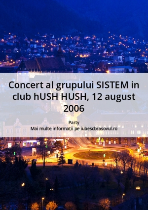 Concert al grupului SISTEM in club hUSH HUSH, 12 august 2006