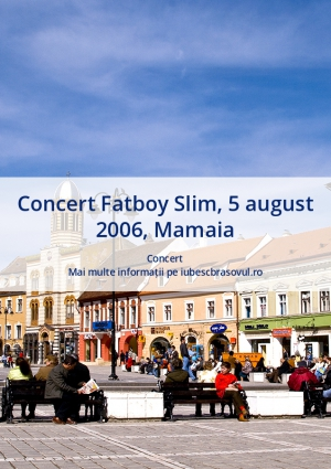 Concert Fatboy Slim, 5 august 2006, Mamaia