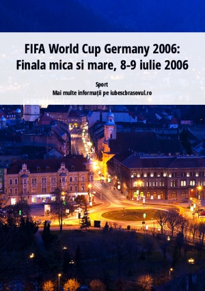 FIFA World Cup Germany 2006: Finala mica si mare, 8-9 iulie 2006