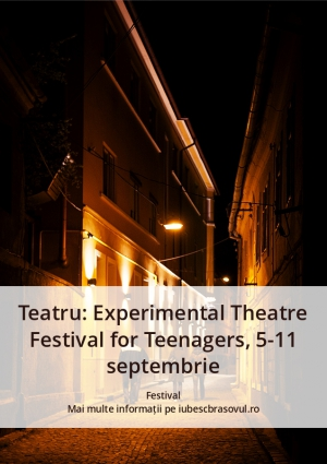Teatru: Experimental Theatre Festival for Teenagers, 5-11 septembrie